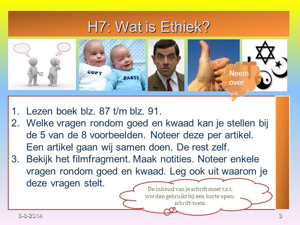 H7: Wat is Ethiek Lezen boek blz. 87 t/m blz. 91.