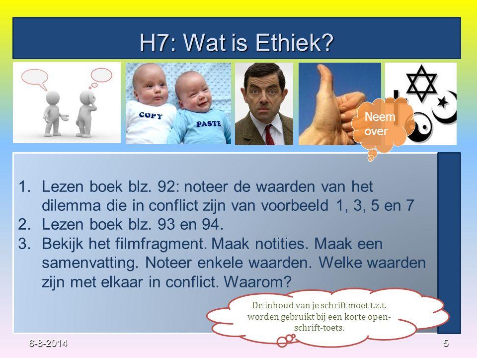 H7: Wat is Ethiek Neem over. Lezen boek blz. 92: noteer de waarden van het dilemma die in conflict zijn van voorbeeld 1, 3, 5 en 7.