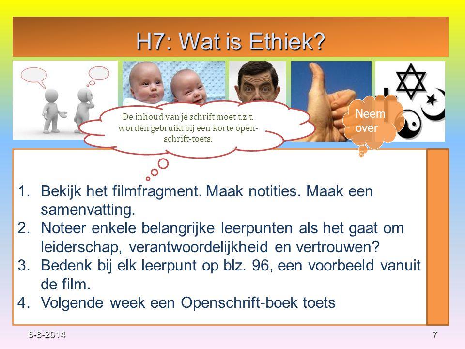 H7: Wat is Ethiek Neem over. De inhoud van je schrift moet t.z.t. worden gebruikt bij een korte open-schrift-toets.