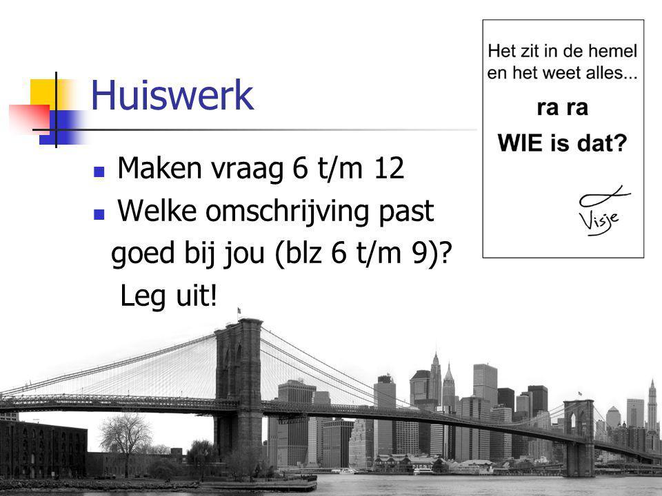 Huiswerk Maken vraag 6 t/m 12 Welke omschrijving past