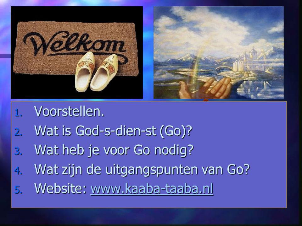 Voorstellen. Wat is God-s-dien-st (Go) Wat heb je voor Go nodig Wat zijn de uitgangspunten van Go