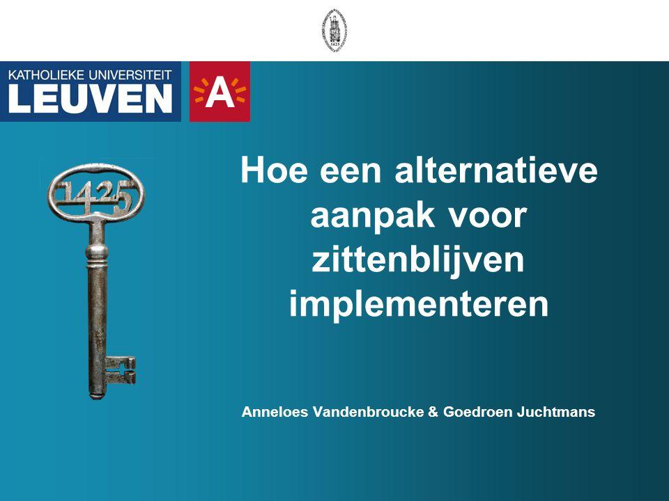 Hoe een alternatieve aanpak voor zittenblijven implementeren Anneloes Vandenbroucke & Goedroen Juchtmans