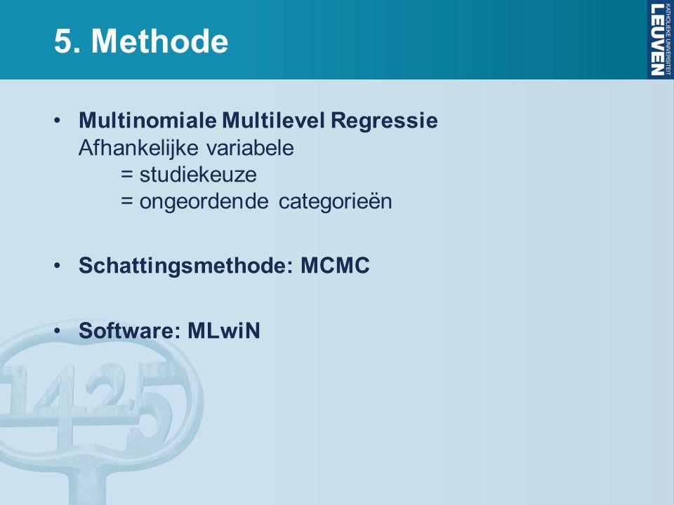 5. Methode Multinomiale Multilevel Regressie Afhankelijke variabele = studiekeuze = ongeordende categorieën.
