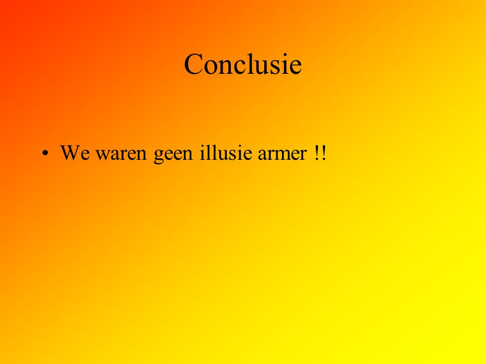 Conclusie We waren geen illusie armer !!