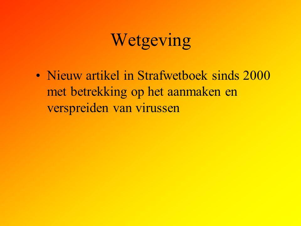 Wetgeving Nieuw artikel in Strafwetboek sinds 2000 met betrekking op het aanmaken en verspreiden van virussen.