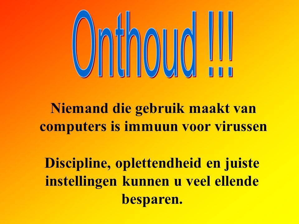 Niemand die gebruik maakt van computers is immuun voor virussen