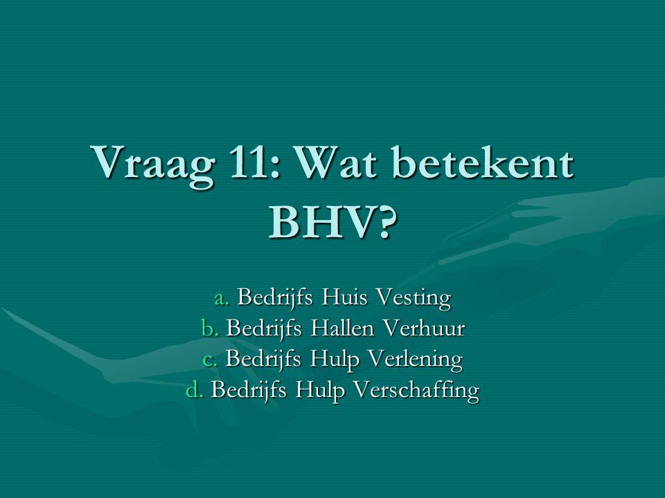 Vraag 11: Wat betekent BHV