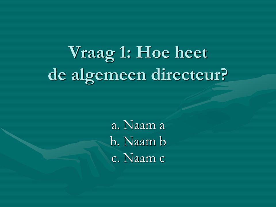 Vraag 1: Hoe heet de algemeen directeur