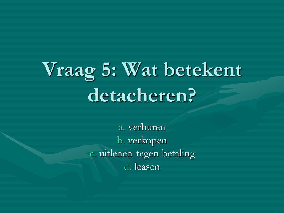 Vraag 5: Wat betekent detacheren