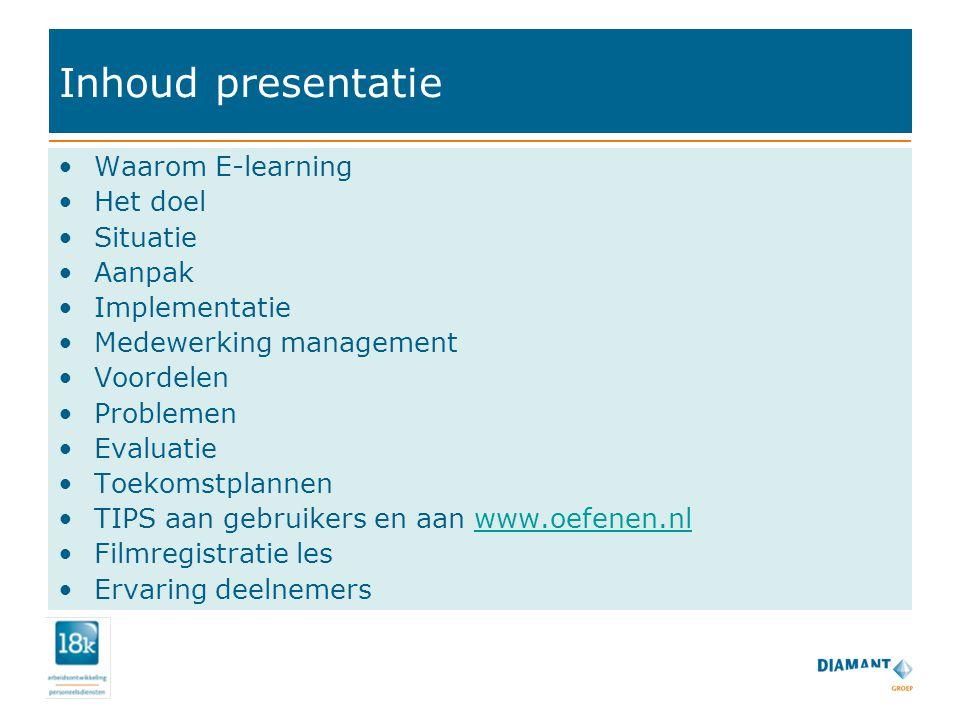Inhoud presentatie Waarom E-learning Het doel Situatie Aanpak