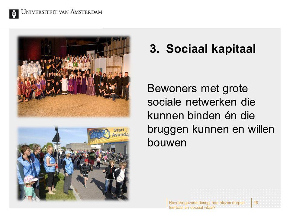 Sociaal kapitaal Bewoners met grote sociale netwerken die kunnen binden én die bruggen kunnen en willen bouwen.