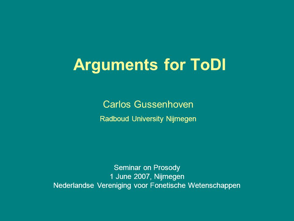 Arguments for ToDI Carlos Gussenhoven Radboud University Nijmegen