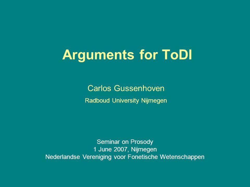 Arguments for ToDI Carlos Gussenhoven Radboud University Nijmegen