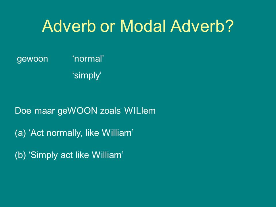 Adverb or Modal Adverb gewoon 'normal' 'simply'