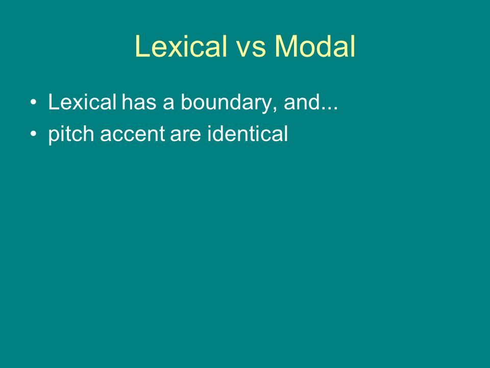 Lexical vs Modal Lexical has a boundary, and...
