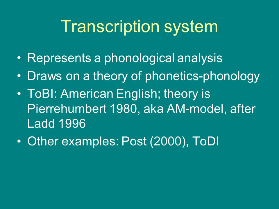 Transcription system Represents a phonological analysis