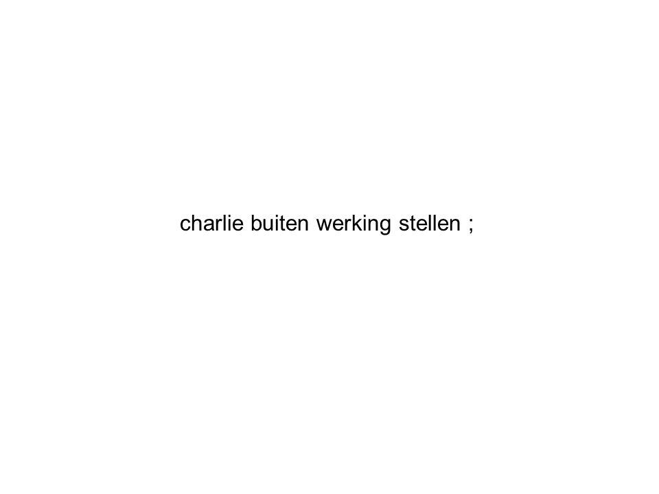 charlie buiten werking stellen ;