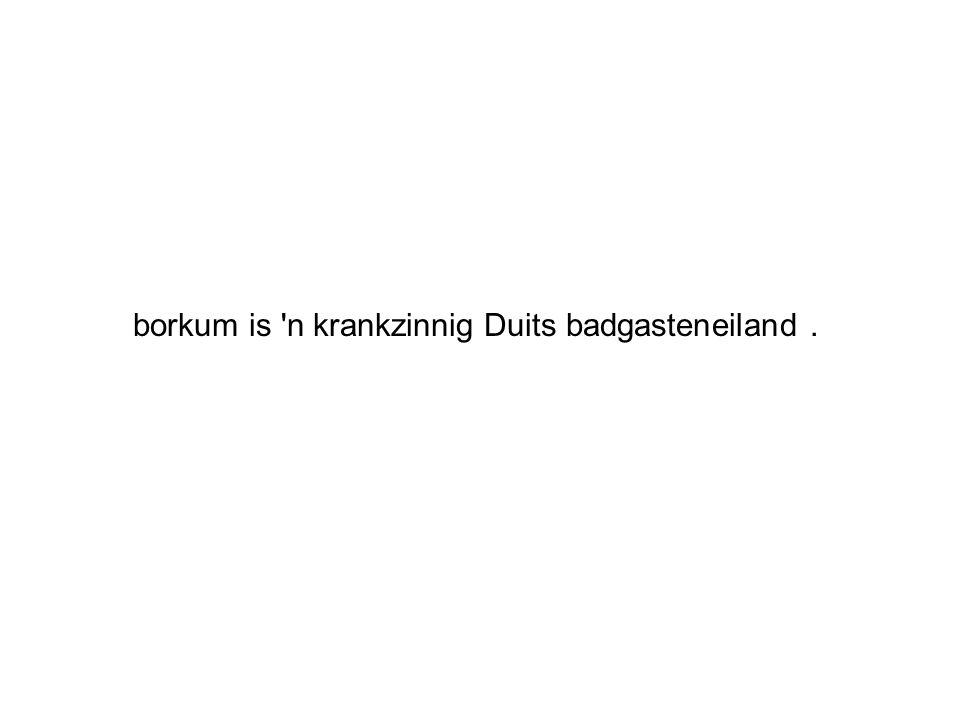 borkum is n krankzinnig Duits badgasteneiland .