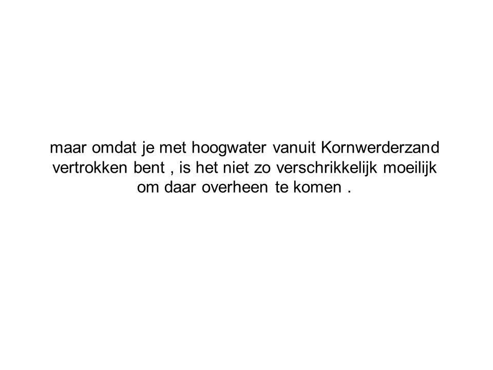maar omdat je met hoogwater vanuit Kornwerderzand vertrokken bent , is het niet zo verschrikkelijk moeilijk om daar overheen te komen .