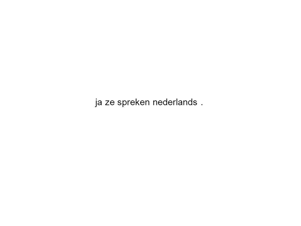 ja ze spreken nederlands .