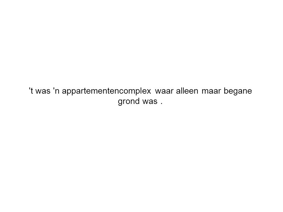 t was n appartementencomplex waar alleen maar begane grond was .