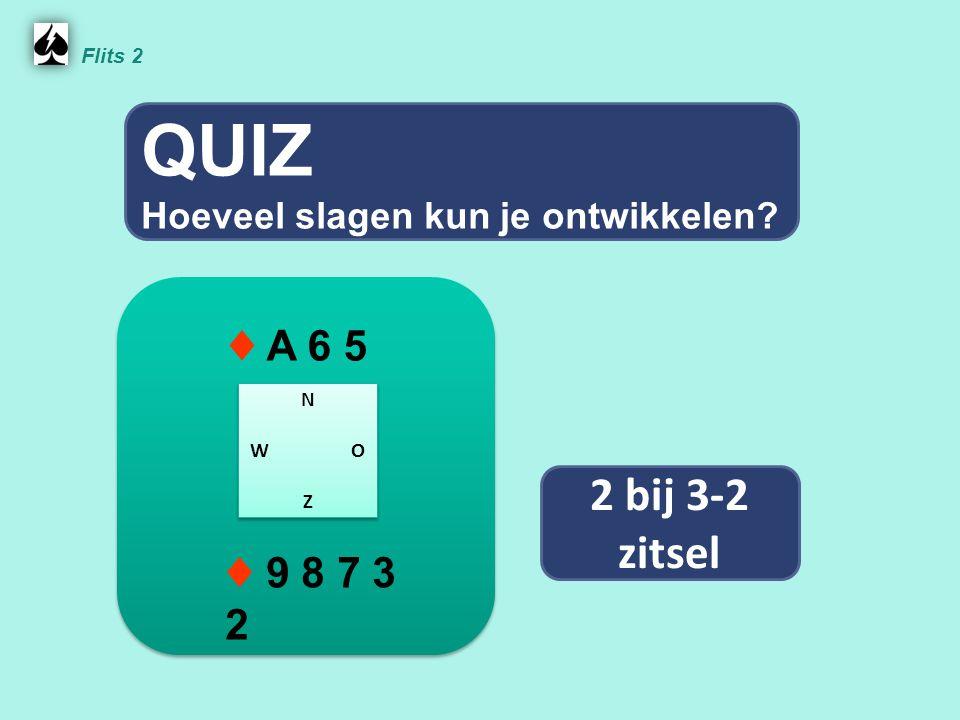 Flits 2 QUIZ. Hoeveel slagen kun je ontwikkelen ♦ A 6 5. N. W O. Z. 2 bij 3-2 zitsel.