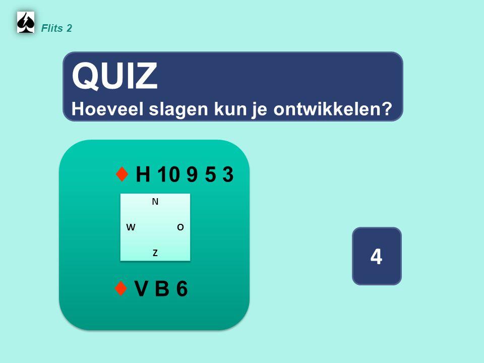 QUIZ 4 ♦ H 10 9 5 3 ♦ V B 6 Hoeveel slagen kun je ontwikkelen Flits 2