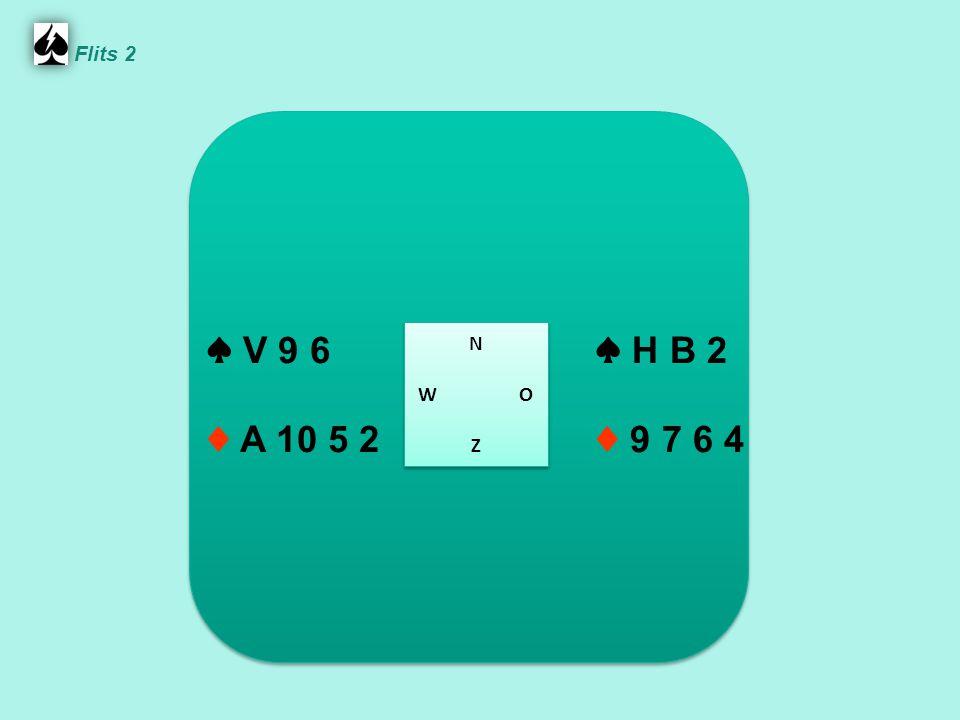Flits 2 ♠ V 9 6 ♦ A 10 5 2 N W O Z ♠ H B 2 ♦ 9 7 6 4