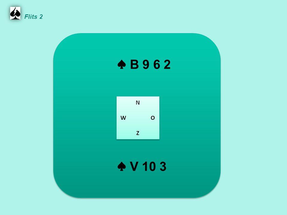 Flits 2 ♠ B 9 6 2 N W O Z ♠ V 10 3