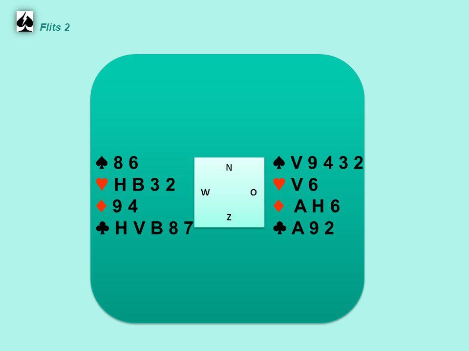 Flits 2 ♠ 8 6. ♥ H B 3 2. ♦ 9 4. ♣ H V B 8 7. ♠ V 9 4 3 2. ♥ V 6. ♦ A H 6. ♣ A 9 2. N. W O.