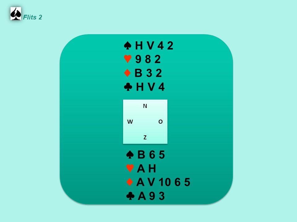 Flits 2 ♠ H V 4 2. ♥ 9 8 2. ♦ B 3 2. ♣ H V 4. N. W O. Z. ♠ B 6 5. ♥ A H. ♦ A V 10 6 5.