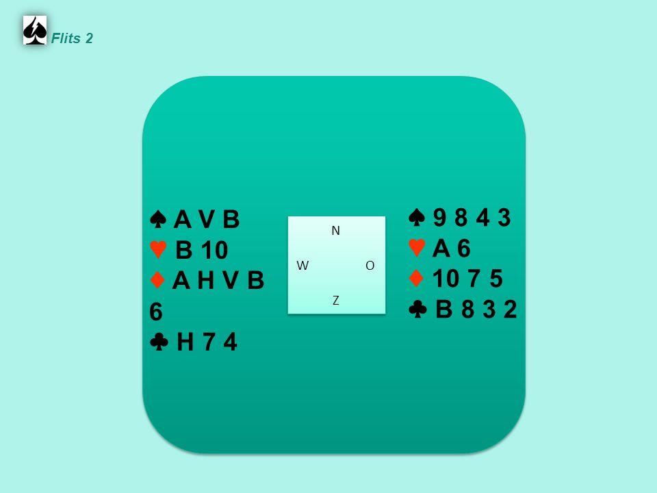Flits 2 ♠ A V B. ♥ B 10. ♦ A H V B 6. ♣ H 7 4. ♠ 9 8 4 3. ♥ A 6. ♦ 10 7 5. ♣ B 8 3 2. N. W O.