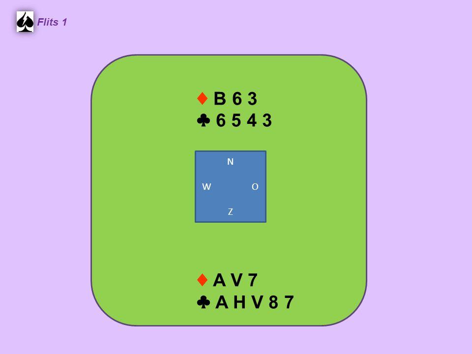 Flits 1 ♦ B 6 3 ♣ 6 5 4 3 N W O Z ♦ A V 7 ♣ A H V 8 7