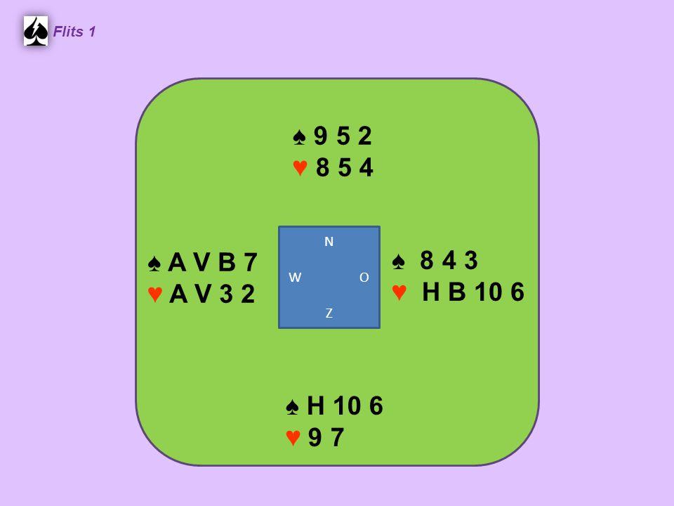Flits 1 ♠ 9 5 2. ♥ 8 5 4. N. W O. Z. ♠ A V B 7. ♥ A V 3 2. ♠ 8 4 3. ♥ H B 10 6.