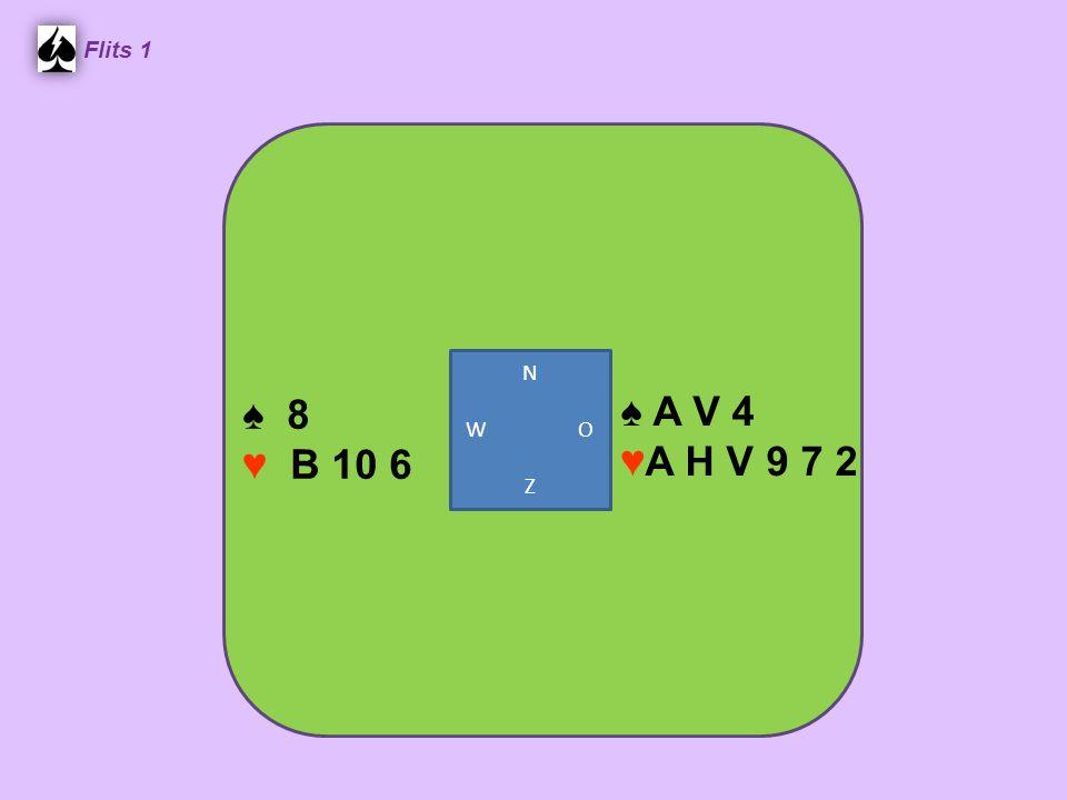 Flits 1 N W O Z ♠ 8 ♥ B 10 6 ♠ A V 4 ♥A H V 9 7 2
