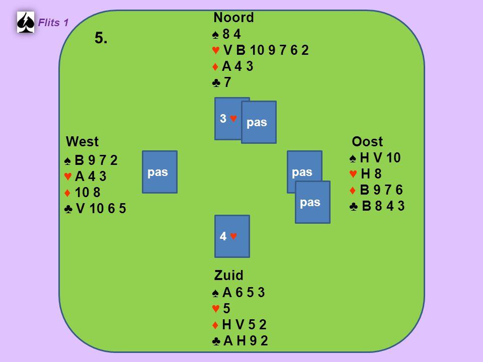 West Noord 5. Zuid ♠ 8 4 ♥ V B 10 9 7 6 2 ♦ A 4 3 ♣ 7 ♠ H V 10