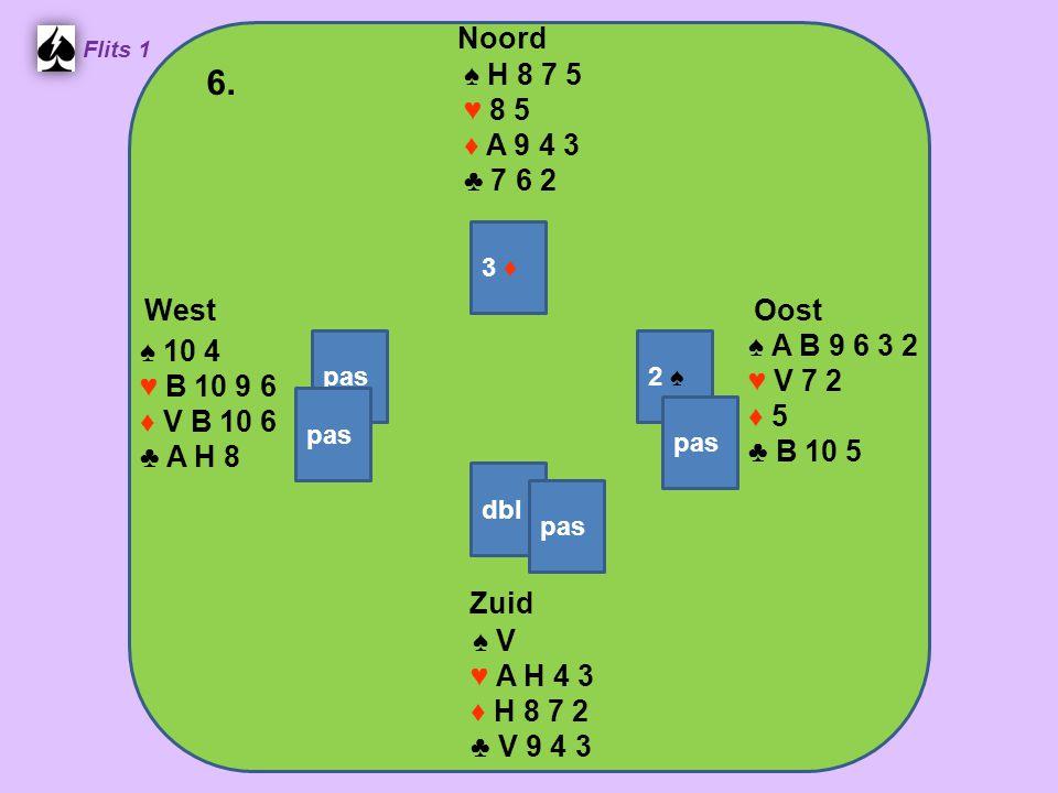 West Noord 6. Zuid ♠ H 8 7 5 ♥ 8 5 ♦ A 9 4 3 ♣ 7 6 2 ♠ A B 9 6 3 2