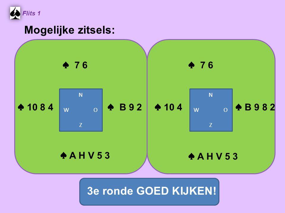 Mogelijke zitsels: 3e ronde GOED KIJKEN! ♠ 7 6 ♠ 7 6 ♠ 10 8 4 ♠ B 9 2