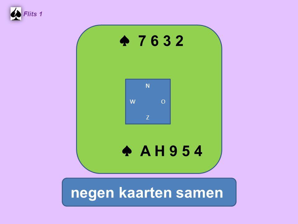♠ 7 6 3 2 Flits 1 N W O Z ♠ A H 9 5 4 negen kaarten samen