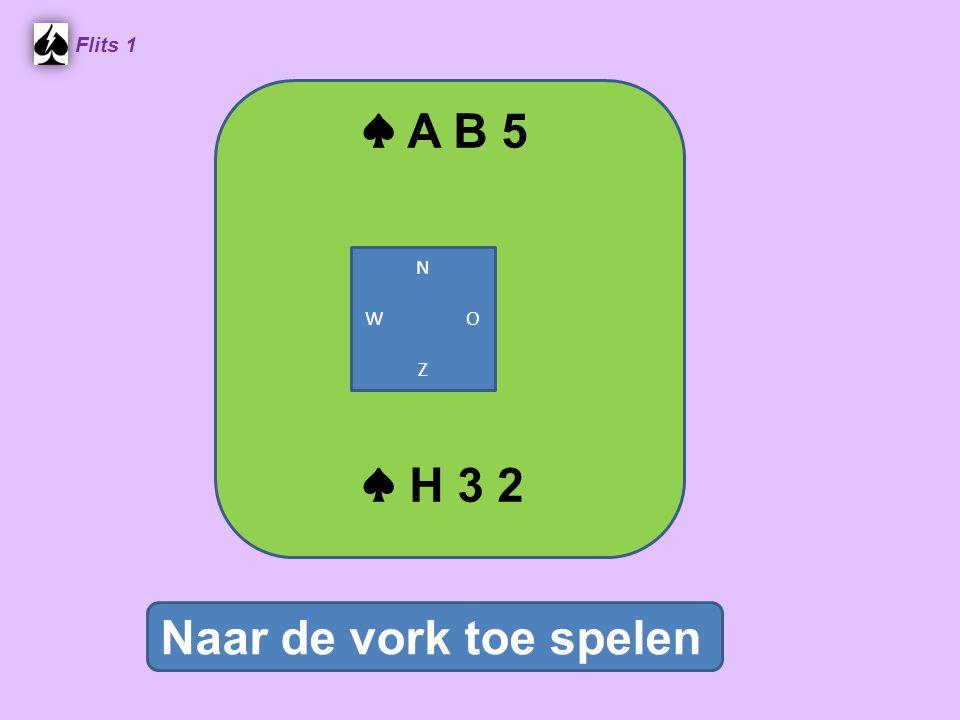 ♠ A B 5 Flits 1 N W O Z ♠ H 3 2 Naar de vork toe spelen