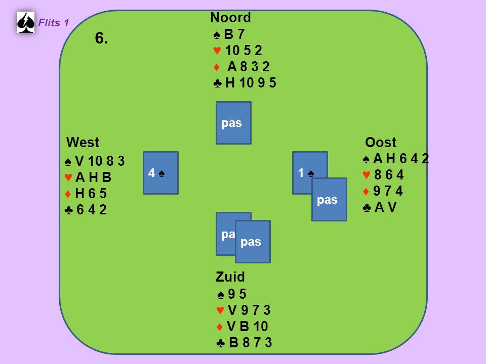 West Noord 6. Zuid ♠ B 7 ♥ 10 5 2 ♦ A 8 3 2 ♣ H 10 9 5 ♠ A H 6 4 2