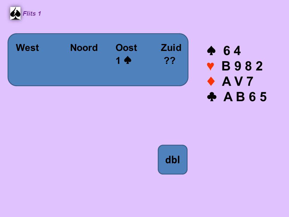 ♠ 6 4 ♥ B 9 8 2 ♦ A V 7 ♣ A B 6 5 dbl West Noord Oost Zuid 1 ♠
