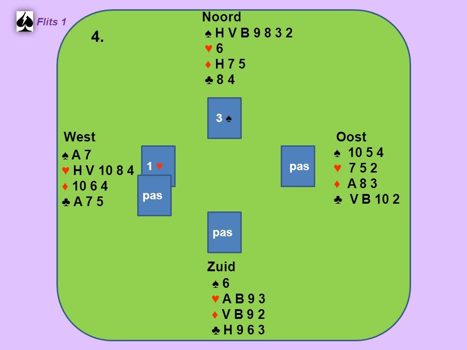 West Noord 4. Zuid ♠ H V B 9 8 3 2 ♥ 6 ♦ H 7 5 ♣ 8 4 ♠ 10 5 4 ♠ A 7