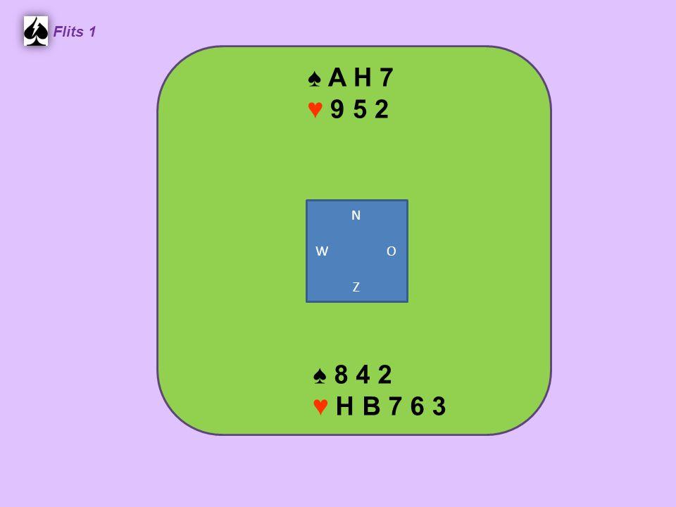 ♠ A H 7 ♥ 9 5 2 Flits 1 N W O Z ♠ 8 4 2 ♥ H B 7 6 3