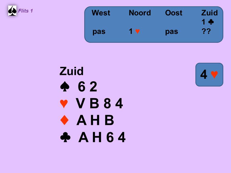 ♠ 6 2 ♥ V B 8 4 ♦ A H B ♣ A H 6 4 4 ♥ Zuid West Noord Oost Zuid