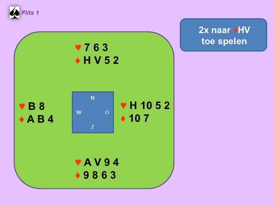 Flits 1 ♥ 7 6 3. ♦ H V 5 2. 2x naar ♦HV toe spelen. N. W O. Z. ♥ B 8. ♦ A B 4.