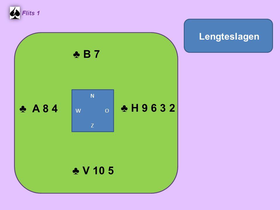 Flits 1 ♣ B 7 Lengteslagen N W O Z ♣ A 8 4 ♣ H 9 6 3 2 ♣ V 10 5