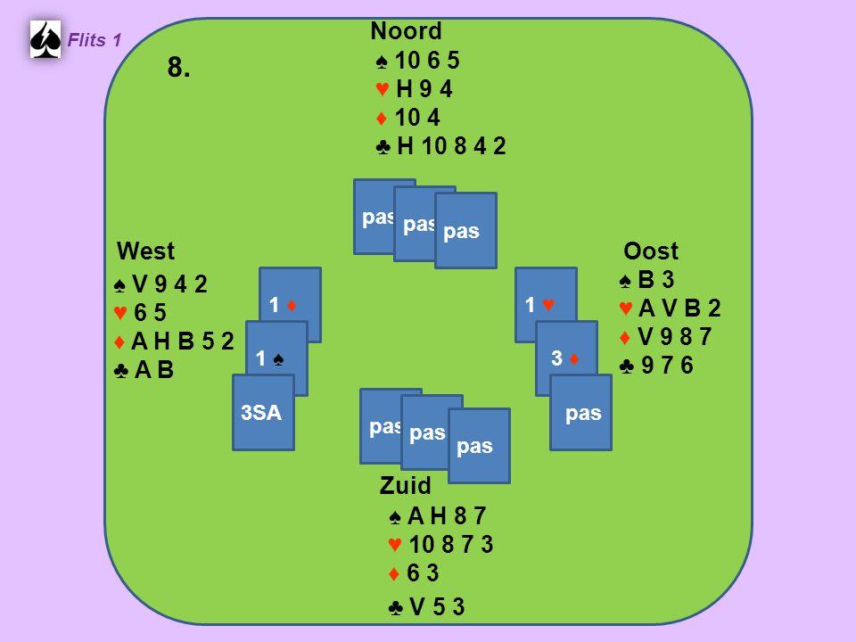 West Noord 8. Zuid ♠ 10 6 5 ♥ H 9 4 ♦ 10 4 ♣ H 10 8 4 2 ♠ B 3