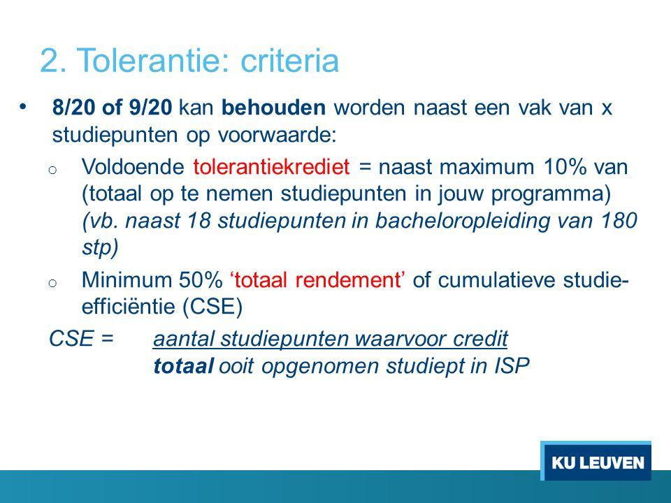 2. Tolerantie: criteria 8/20 of 9/20 kan behouden worden naast een vak van x studiepunten op voorwaarde: