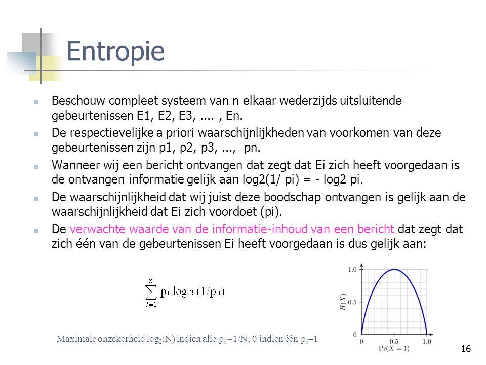 Controleprocessen Entropie. Beschouw compleet systeem van n elkaar wederzijds uitsluitende gebeurtenissen E1, E2, E3, .... , En.